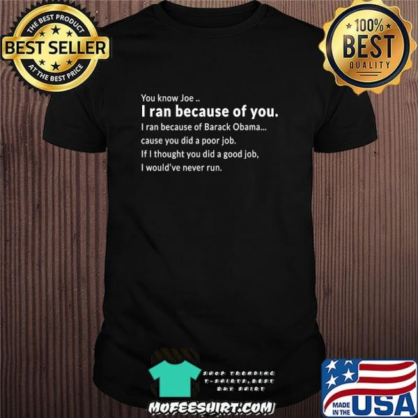 You know joe i ran because of you trump quote 2020 shirt