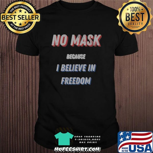 No mask because i believe in freedom shirt