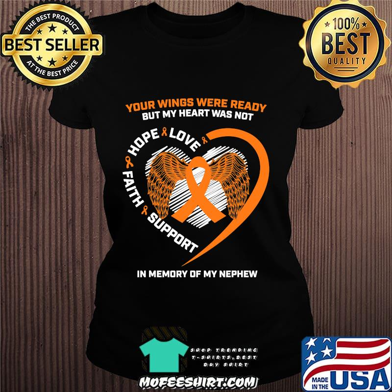Your Wings Were Ready But My Heart Was Not Love Hope Faith Support In Memory Of My Nephew Heart Leukemia Awareness Shirt