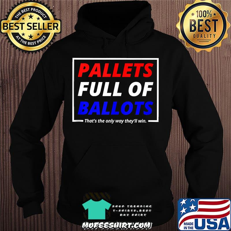 Pallets Full Of Ballots  That's The Only Way They'll Win Trump Won 2020 Shirt