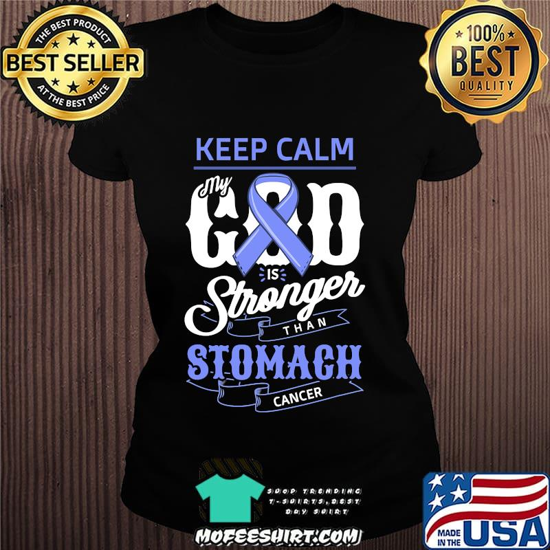Keep Calm My God Is Stronger Than Stomach Cancer Humor Shirt