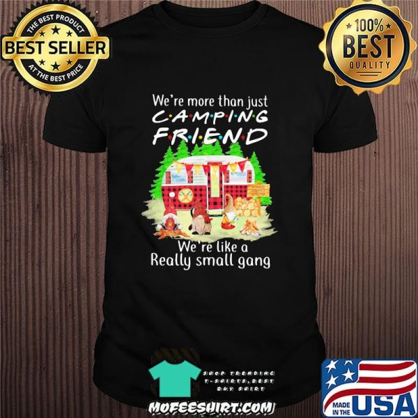 We're More Than Just Camping Friend We're Like A Really Small Gang Gnome Xmas Shirt