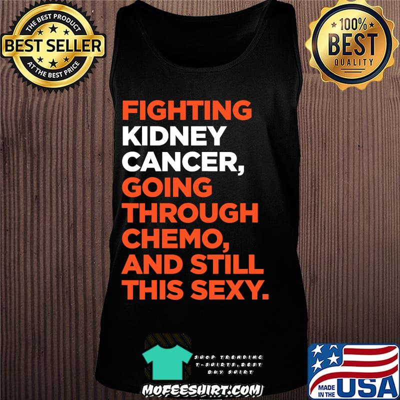 Fighting Kidney Cancer Going Through Chemo And Still This Sexy Shirt