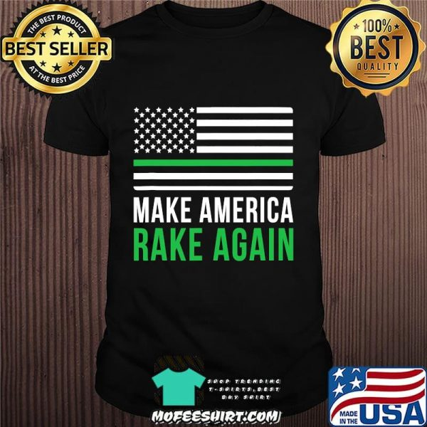 Make America Rake Again American Flag Lawn And Order Shirt