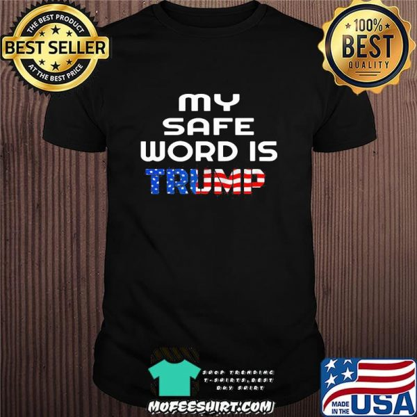 Official My Safe Word Is Trump President American Flag Election Shirt