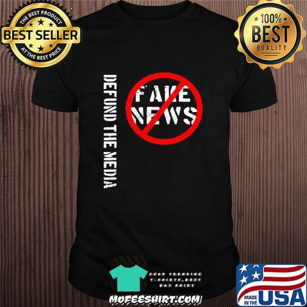 Official Defund The Media Fake News Shirt
