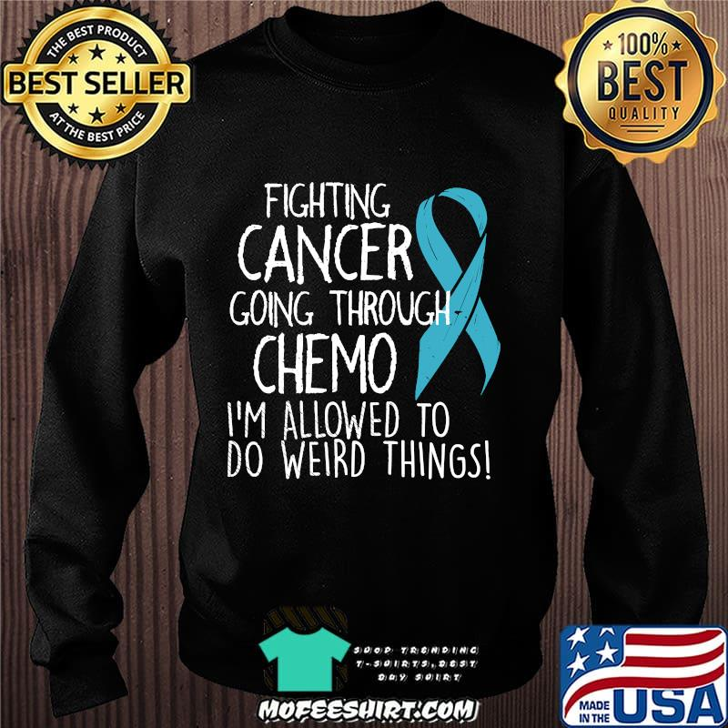 Fighting Cancer Going Through Chemo I'm Allowed To Do Weird Things Colon Cancer Shirt