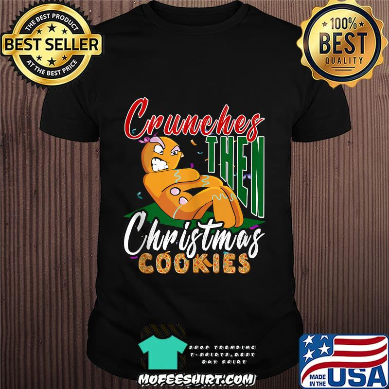Crunches Then Christmas Cookies Gingerbread Matching Workout Shirt