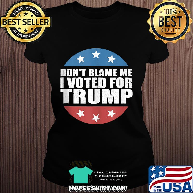 Don't Blame Me I Voted For Trump Pro Republican American Gift Shirt