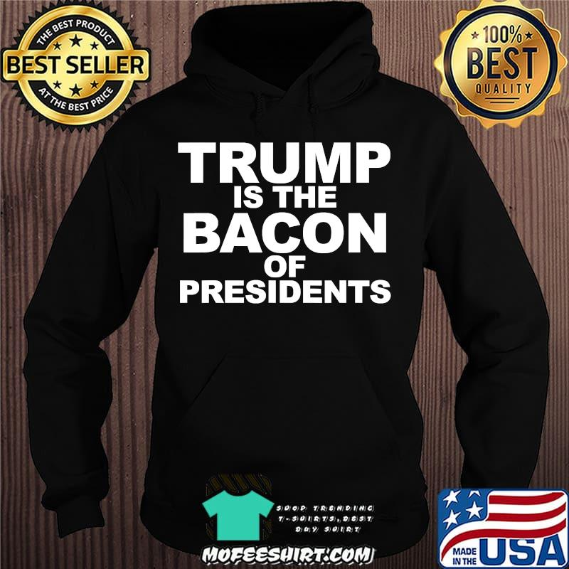 Trump Is The Bacon Of Presidents Election Shirt