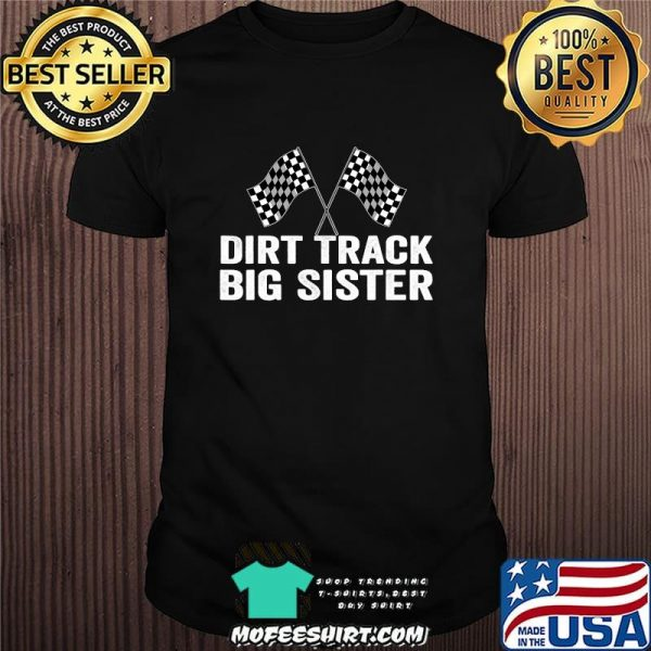 Dirt Track Big Sister Racing Party Flags Shirt