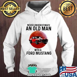 Never Underestimate An Old Man With A Ford Mustang THe Moon Shirt Hoodie