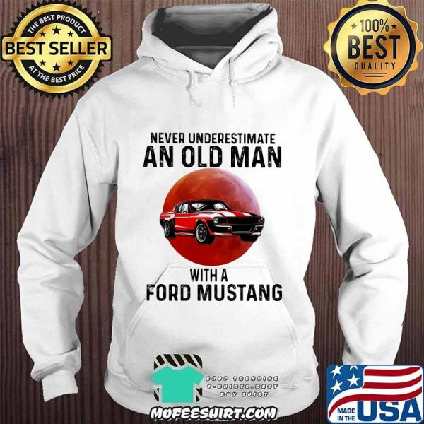 Never Underestimate An Old Man With A Ford Mustang THe Moon Shirt