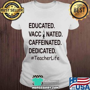 Educated Vaccinated Caffeinated Dedicated #TeacherLife Shirt V-neck
