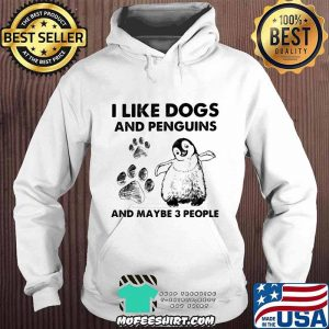 I Like Dogs And Penguins And Maybe 3 People Shirt Hoodie
