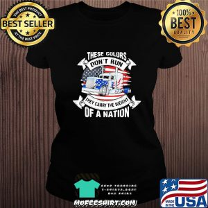 These Colors Don't Run They Carry The Weight Of A Nation Truck American Flag Shirt Ladiestee