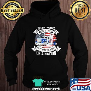 These Colors Don't Run They Carry The Weight Of A Nation Truck American Flag Shirt Hoodie