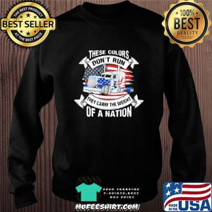 These Colors Don't Run They Carry The Weight Of A Nation Truck American Flag Shirt Sweater