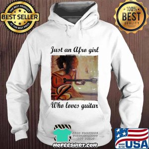 Just An Afro Girl Who Loves Guitar Shirt Hoodie