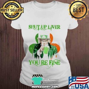 Shut Up Liver You Are Fine Irish Beer Patrick's Day Shirt V-neck
