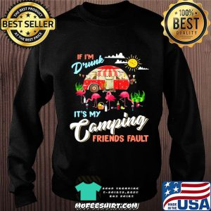 Camper If I'm Drunk It's My Camping Friends Fault Flamingo Sweater