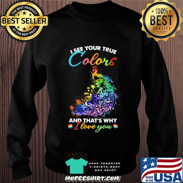 I See Your True Colors And That's Why I Love You Lgbt Peacock Shirt