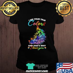 I See Your True Colors And That's Why I Love You Lgbt Peacock Shirt Ladiestee