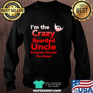 I'm The Crazy Bearded Uncle Everyone Warned You About Sweater