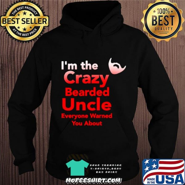 I'm The Crazy Bearded Uncle Everyone Warned You About shirt