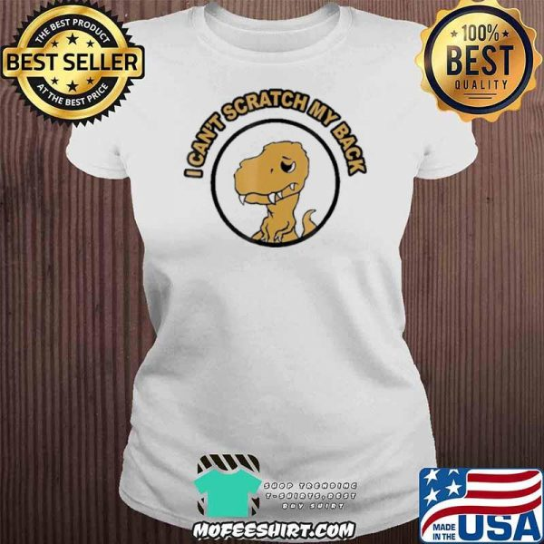 I Can't Scratch My Back Rax Stone Age Rex Mad Funny Shirt