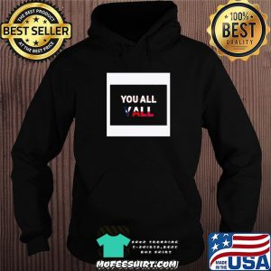 You All Y'all American Shirt Hoodie
