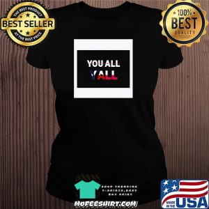 You All Y'all American Shirt Ladiestee