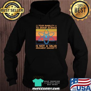906a6fd4 your inability to grasp science is not a valid argument against it vintage shirt hoodie 300x300 - Hung Moi 1