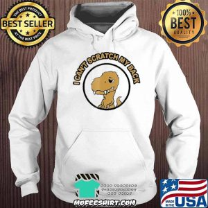 I Can't Scratch My Back Rax Stone Age Rex Mad Funny Shirt Hoodie