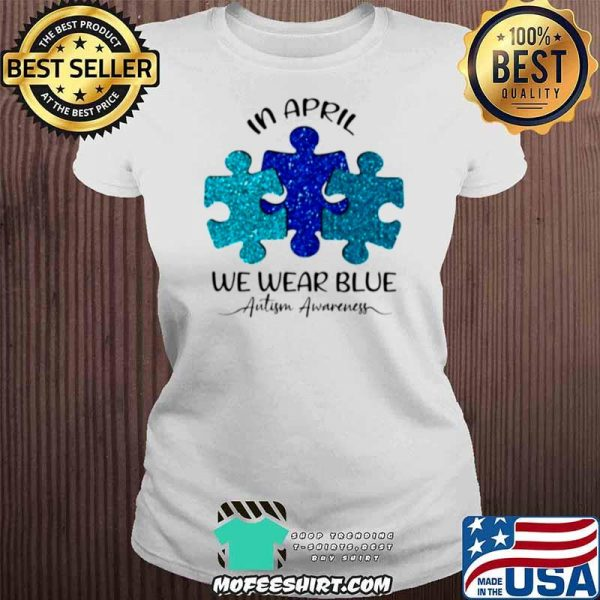 Autism Awareness Day In April We Wear Blue shirt