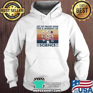 Let Us Pause Now For A Moment Of Science Vintage Shirt Hoodie