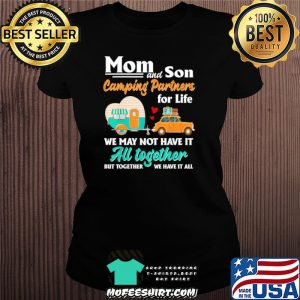 Mom and son camping partners for life we may not have it au together but together we have it all Ladiestee