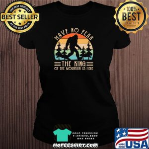 Have No Fear The King Of The Mountain Is Here Bigfoot Vintage Shirt Ladiestee