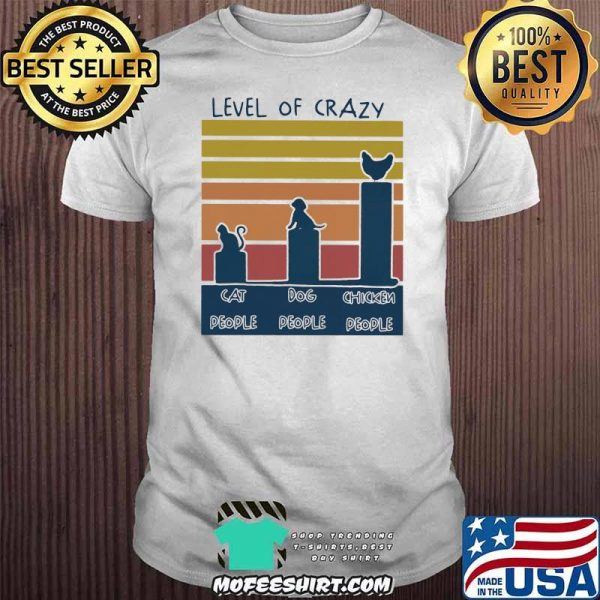 Level Of Crazy Cat People Dog People Chicken People Vintage Shirt