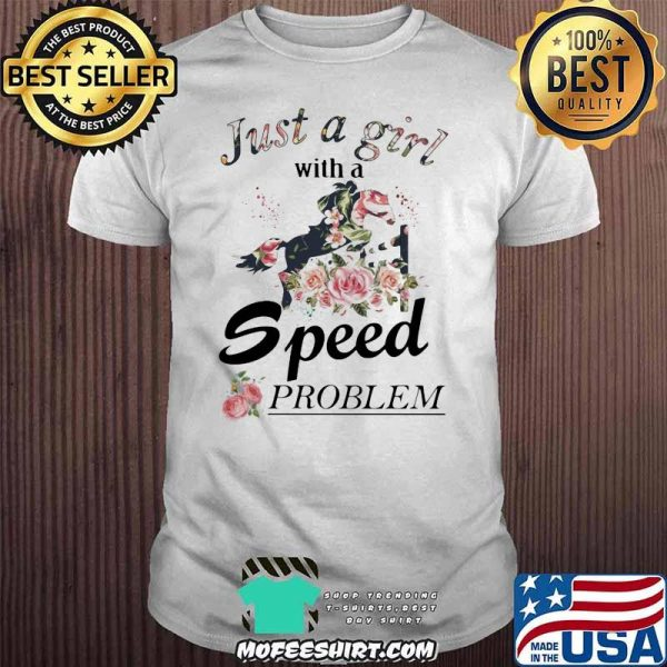 Show Jumping Just A Girl With A Speed Problem Horse Flower Shirt