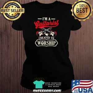 I'm A Guitarist Created To Worship Shirt Ladiestee