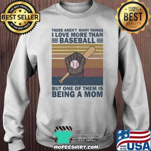 There Aren't Many Things I Love More Than Baseball But ONe Of Them Is Being A Mom Vintage Shirt Sweater