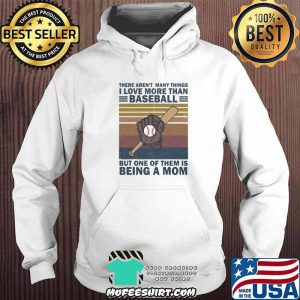 There Aren't Many Things I Love More Than Baseball But ONe Of Them Is Being A Mom Vintage Shirt Hoodie