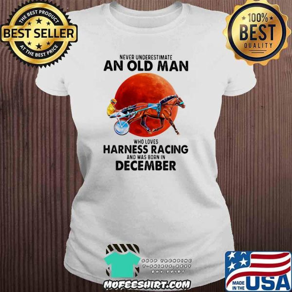 Never Underestimate An Old Man Who Loves Harness Racing And Was Born In December Blood Moon Shirt