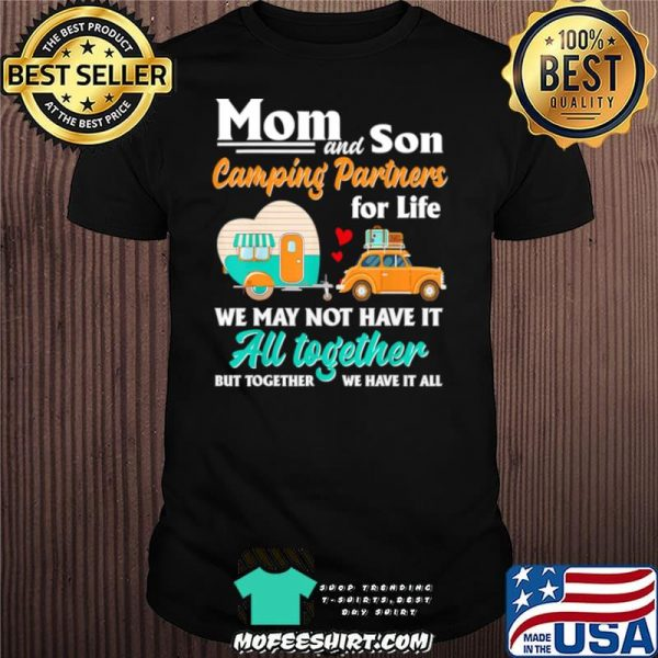 Mom and son camping partners for life we may not have it au together but together we have it all shirt