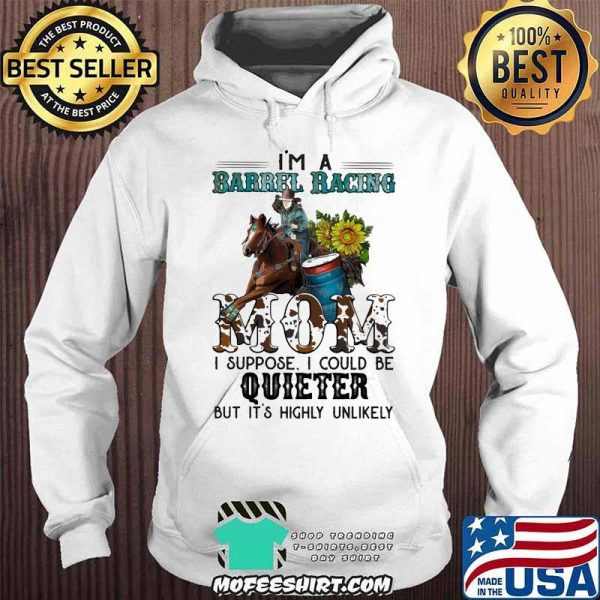 Barrel Racing I'm Barrel Racing mom I Suppose I Could Be uieter But It's Highly Unlikely Shirt