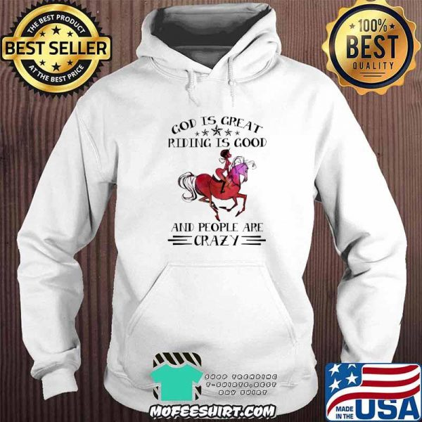 God Is Great Riding Is Good And People Are Crazy Horse Shirt