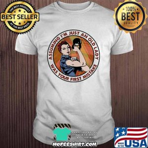 Assuming I'm Just An Old Lady Was Your First Mistake Strong Girl Shirt