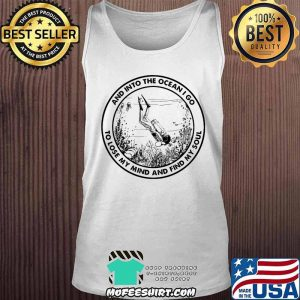 INTO THE OCEAN I GO TO LOSE MY MIND AND FIND MY Soul Scuba Diving Shirt Tank Top