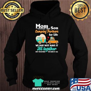 Mom and son camping partners for life we may not have it au together but together we have it all Hoodie